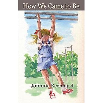 How We Came to Be by Johnnie Bernhard - 9781680031560 Book