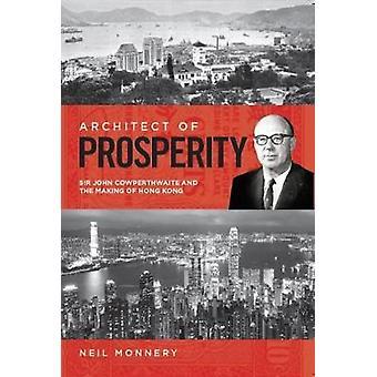 Architect of Prosperity - Sir John Cowperthwaite and the Making of Hon