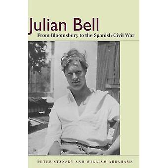Julian Bell - From Bloomsbury to the Spanish Civil War by Peter Stansk