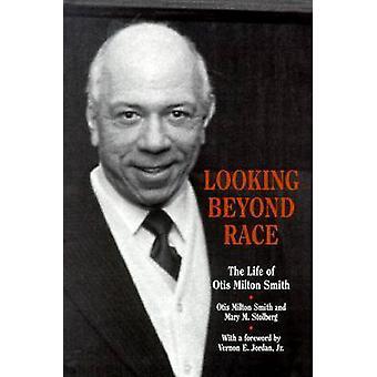 Looking beyond Race - The Life of Otis Milton Smith by Otis Milton Smi