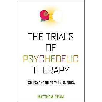 The Trials of Psychedelic Therapy - LSD Psychotherapy in America by Th