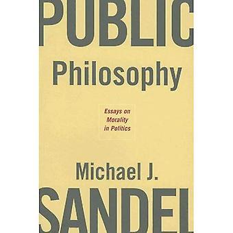 Openbare Philosophy: Essays over moraal in de politiek