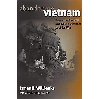 Abandoning Vietnam: How America Left and South Vietnam Lost Its War (Modern War Studies): How America Left and South Vietnam Lost Its War (Modern War Studies)