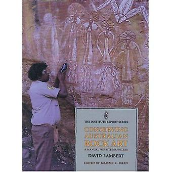 Conserving Australian Rock Art: A Manual for Site Managers (Institute Report Series) [Illustrated]