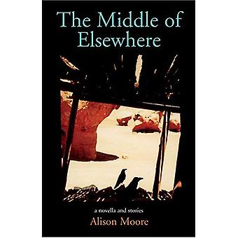 The Middle of Elsewhere: A Novella And Stories