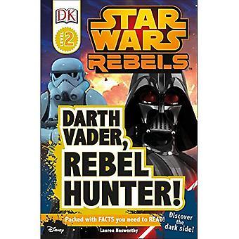 DK Readers L2: Star Wars Rebels: Darth Vader, Rebel Hunter! (Dk Readers. Star Wars)