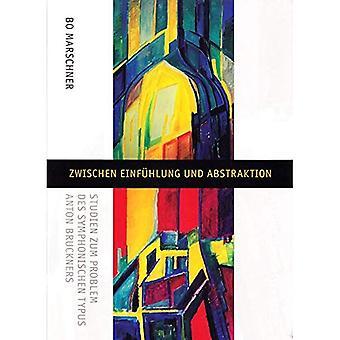 Zwischen Einuhlung Und Abstraktion: Studien Zum Problem Des Symphonischen Typus Anton Bruckners