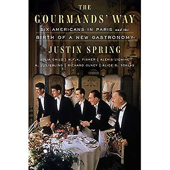 The Gourmands' Way: Six Americans in Paris and the� Birth of a New Gastronomy