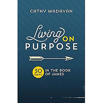 Living on Purpose: 30 Days� in the Book of James