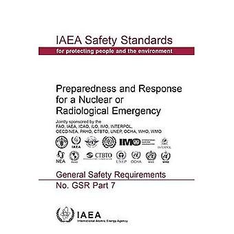 Preparedness and Response for a Nuclear for a Nuclear or Radiological Emergency: General Safety Requirements: Part 7: IW Safety Standards Series No.� GSR (IAEA Safety Standards� Series)