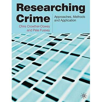 Researching Crime  Approaches Methods and Application by CrowtherDowey & Chris