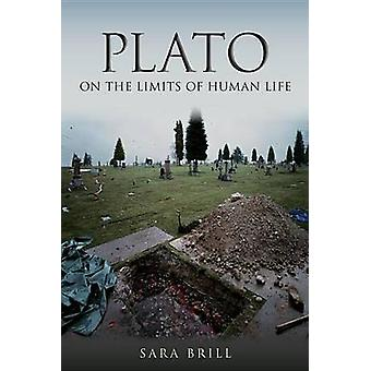 Plato on the Limits of Human Life by Brill & Sara
