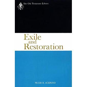 Exile and Restoration A Study of Hebrew Thought of the Sixth Century B.C. by Ackroyd & Peter R.