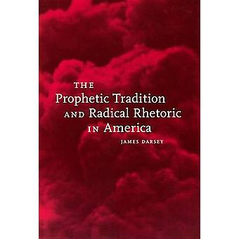 Prophetic Tradition and Radical Rhetoric in America by Darsey & James