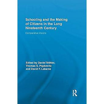 Schooling and the Making of Citizens in the Long Nineteenth Century  Comparative Visions by Trhler & Daniel