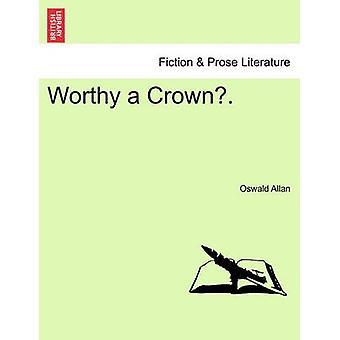 Worthy a Crown. by Allan & Oswald