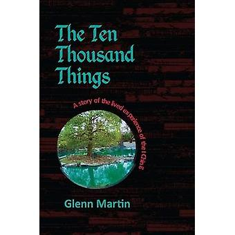 The Ten Thousand Things A Story of the Lived Experience of the I Ching by Martin & Glenn