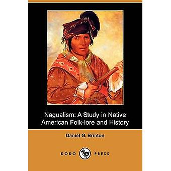 Nagualism A Study in Native American FolkLore and History Dodo Press by Brinton & Daniel Garrison