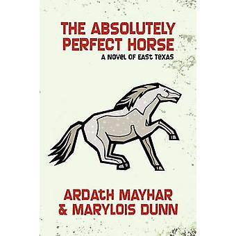 The Absolutely Perfect Horse A Novel of East Texas by Mayhar & Ardath