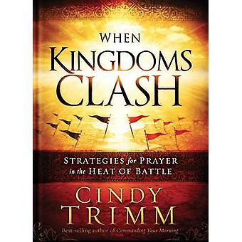 When Kingdoms Clash - Strategies for Prayer in the Heat of Battle by C