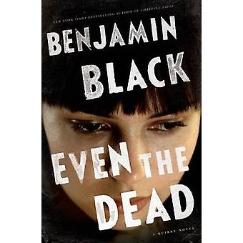 Even the Dead - A Quirke Novel by Benjamin Black - 9781627790666 Book