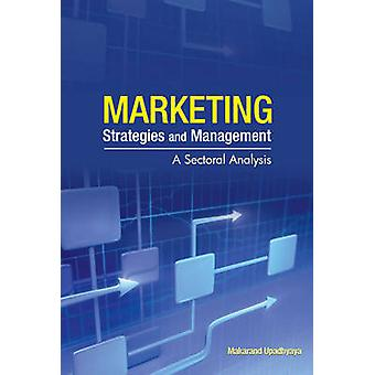 Marketing Strategies & Management - A Sectoral Analysis by Makarand Up