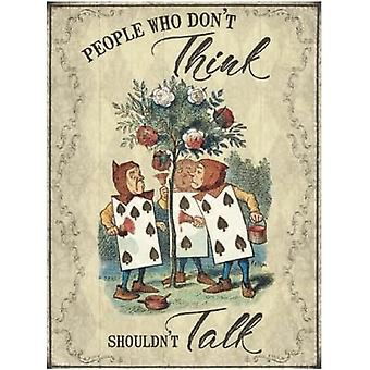 Don�'t Think Don�'t Talk Alice Metal Sign