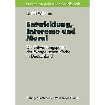 Entwicklung Interesse und Moral Die Entwicklungspolitik der Evangelischen Kirche in Deutschland von Willems & Ulrich