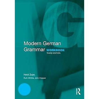 Modern German Grammar Workbook by John Klapper & Ruth Whittle & Heidi Zojer & William J. Dodd
