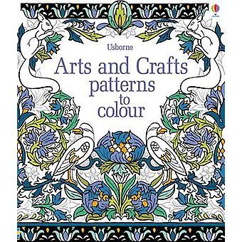 Arts  Crafts Patterns to Colour by Hazel Maskell & Sveta Dorosheva & Lise Herzog