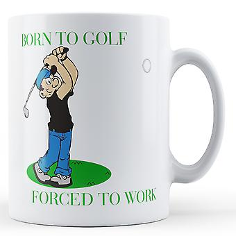 Born To Golf Forced To Work Printed Mug