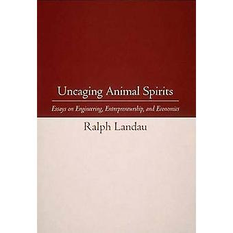 Uncaging Animal Spirits - Essays on Engineering - Entrepreneurship - a