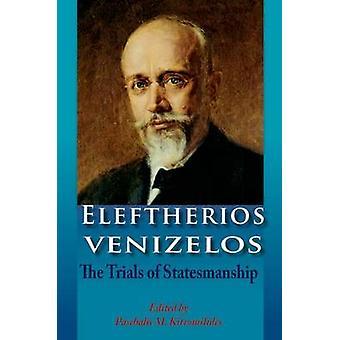 Eleftherios Venizelos - The Trials of Statesmanship by Paschalis M. Ki