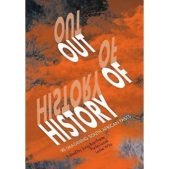 Out of history - Re-imagining South Africans pasts by Jung Ran Forte -