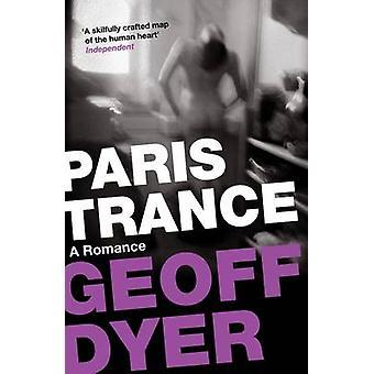 Paris Trance - A Romance (Main ed) by Geoff Dyer - 9780857864055 Book