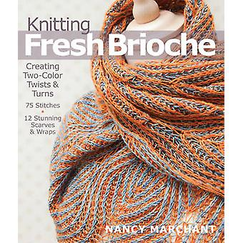 Knitting Fresh Brioche - Creating Two-Color Twists & Turns by Nancy Ma