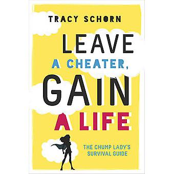 Leave a Cheater - Gain a Life - The Chump Lady's Survival Guide by Tra