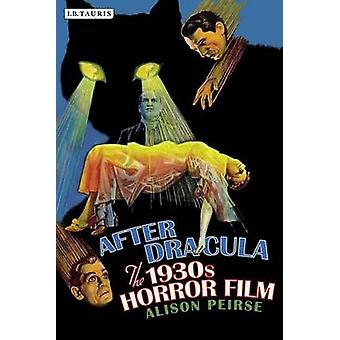 After Dracula - The 1930s Horror Film by Alison Peirse - 9781848855311