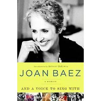 And a Voice to Sing with - A Memoir by Joan Baez - 9781439169643 Book