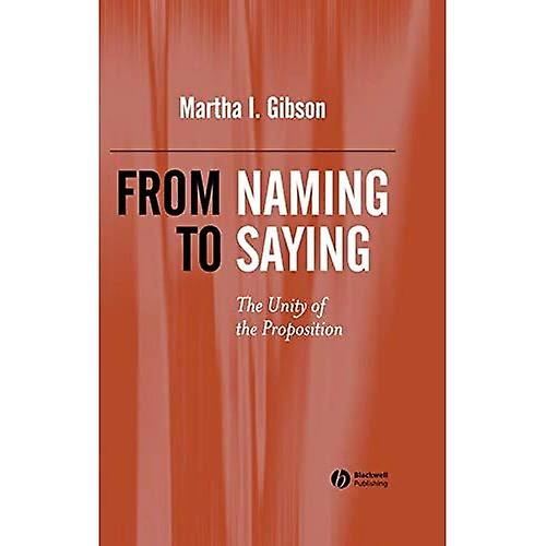 From Naming to Saying  A History and Causal Account of the Unity of the Proposition
