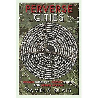 Perversa städer: Dolda subventionerna Wonky politik och stadsutbredning