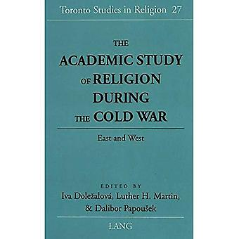 The Academic Study of Religion During the Cold War: East and West (Toronto Studies in Religion)