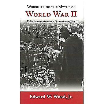 Dyrka myterna av andra världskriget: reflektioner på USA: s engagemang för krig