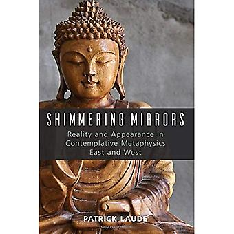 Shimmering Mirrors: Reality and Appearance in Contemplative Metaphysics East and West