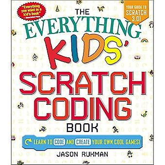 The Everything Kids' Scratch Coding Book: Learn to Code and Create Your Own Cool Games! (Everything� (R) Kids)