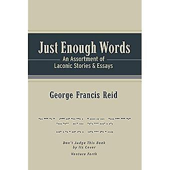 Just Enough Words: An Assortment of Laconic Stories and Essays