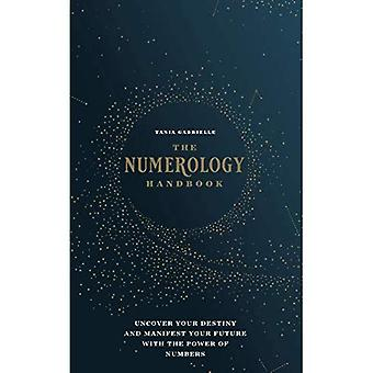 The Numerology Handbook: Uncover your Destiny and Manifest Your Future with the Power of Numbers