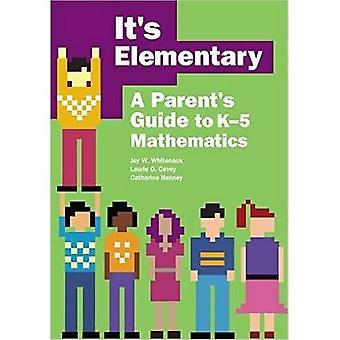 It's Elementary: A Parent's Guide to K-5 Mathematics
