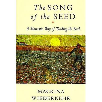 Song of the Seed The by Wiederkehr & Macrina