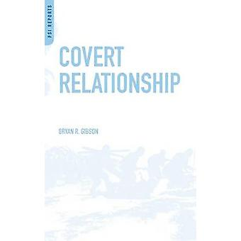 Covert Relationship American Foreign Policy Intelligence and the IranIraq War 19801988 by Gibson & Bryan